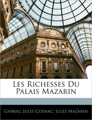 Les Richesses Du Palais Mazarin - Gabriel Jules Cosnac, Jules Mazarin