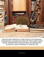 Edinburgh Medical and Surgical Journal: Exhibiting a Concise View of the Latest and Most Important Discoveries in Medicine, Surgery, and Pharmacy, Vol
