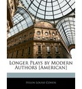 Longer Plays by Modern Authors [American] - Helen Louise Cohen