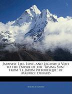"""Japanese Life, Love, and Legend: A Visit to the Empire of the """"Rising Sun."""" from """"Le Japon Pittoresque"""" of Maurice DuBard"""
