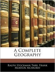 A Complete Geography - Ralph Stockman Tarr, Frank Morton McMurry