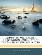 Memoir of Mrs. Sarah L. Huntington Smith: Late of the American Mission in Syria