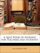 Pope, Amy Elizabeth;Pope, Thirza A.: A Quiz Book of Nursing for Teachers and Students