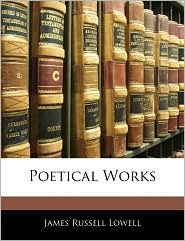 Poetical Works - James Russell Lowell