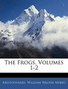 The Frogs, Volumes 1-2 - Aristophanes