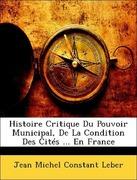 Leber, Jean Michel Constant: Histoire Critique Du Pouvoir Municipal, De La Condition Des Cités ... En France