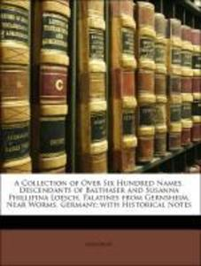A Collection of Over Six Hundred Names, Descendants of Balthaser and Susanna Phillipina Loesch, Palatines from Gernsheim, Near Worms, Germany; wit... - Nabu Press