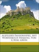 Passionsspiel, Alsfelder: Alsfelder Passionsspiel, Mit Wörterbuch Herausg. Von C.W.M. Grein