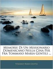 Memorie Di Un Missionario Domenicano Nella Cina Per Fra Tommaso Maria Gentili. - Tommaso Maria Gentili
