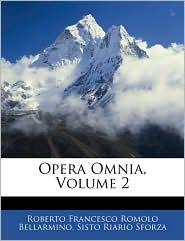 Opera Omnia, Volume 2 - Roberto Francesco Romolo Bellarmino, Sisto Riario Sforza