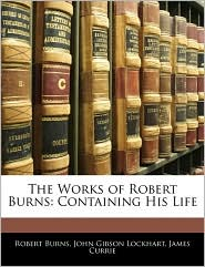 The Works Of Robert Burns - Robert Burns, James Currie, John Gibson Lockhart