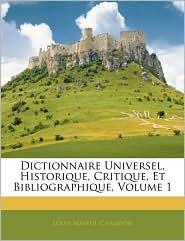 Dictionnaire Universel, Historique, Critique, Et Bibliographique, Volume 1