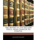 The Works of the English Poets, from Chaucer to Cowper; - Alexander Chalmers