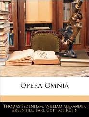 Opera Omnia - Thomas Sydenham, William Alexander Greenhill, Karl Gottlob Khn
