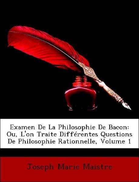Examen De La Philosophie De Bacon: Ou, L´on Traite Différentes Questions De Philosophie Rationnelle, Volume 1 als Taschenbuch von Joseph Marie Maistre - Nabu Press