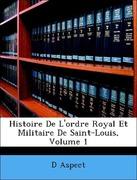 Aspect, D´: Histoire De L´ordre Royal Et Militaire De Saint-Louis, Volume 1
