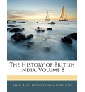 The History of British India, Volume 8 - James Mill