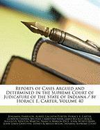 Reports of Cases Argued and Determined in the Supreme Court of Judicature of the State of Indiana / By Horace E. Carter, Volume 40