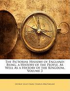 The Pictorial History of England: Being, a History of the People, as Well as a History of the Kingdom, Volume 3