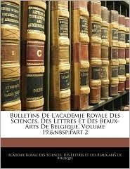Bulletins De L'Acad Mie Royale Des Sciences, Des Lettres Et Des Beaux-Arts De Belgique, Volume 19,&Nbsp;Part 2 - Des Lettr Acad Mie Royale Des Sciences