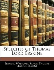 Speeches Of Thomas Lord Erskine - Edward Walford, Baron Thomas Erskine Erskine
