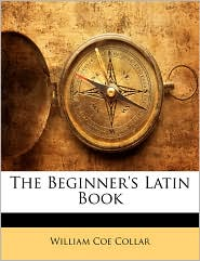 The Beginner's Latin Book - William Coe Collar