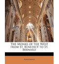 The Monks of the West from St. Benedict to St. Bernard - Anonymous