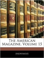 The American Magazine, Volume 15 - Anonymous