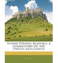 Sunday Evening Readings, a Commentary on the Epistles and Gospels - James Mayo