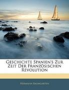 Baumgarten, Hermann: Geschichte Spanien´s Zur Zeit Der Französischen Revolution