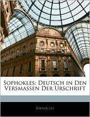 Sophokles: Deutsch in den Versmassen der Urschrift - Sophocles