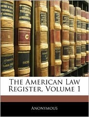 The American Law Register, Volume 1 - Anonymous
