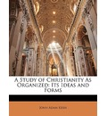 A Study of Christianity as Organized - John Adam Kern