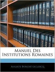 Manuel Des Institutions Romaines - Auguste Bouch -Leclercq