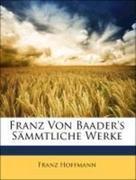 Von Schaden, Emil August;Schlüter, Christoph Bernhard;Hoffmann, Franz;Hamberger, Julius;von Baader, Franz: Franz Von Baader´s Sämmtliche Werke, Dritter Band
