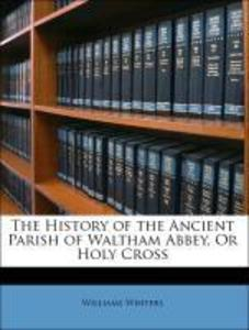 The History of the Ancient Parish of Waltham Abbey, Or Holy Cross als Taschenbuch von Williams Winters
