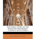 The Early Story of the Wesleyan Methodist Church in Victoria - John B Smith