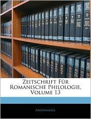 Zeitschrift F r Romanische Philologie, Volume 13