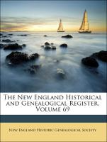 The New England Historical and Genealogical Register, Volume 69