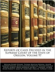Reports Of Cases Decided In The Supreme Court Of The State Of Oregon, Volume 97 - William Henry Holmes, Thomas Benton Odeneal, Created by Oregon Supreme Court