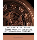 History of the United States, from the Discovery of the American Continent Volume Set 2 Vol. 1 - George Bancroft