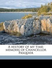 A History of My Time; Memoirs of Chancellor Pasquier Volume 2 - Etienne-Denis Pasquier, Charles Emile Roche