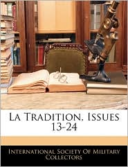 La Tradition, Issues 13-24 - International Society Of Military Collec