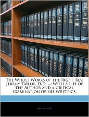 The Whole Works Of The Right Rev. Jeremy Taylor, D.D. . - Anonymous