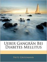 Ueber Gangran Bei Diabetes Mellitus - Fritz Grossmann