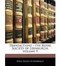 Transactions - The Royal Society of Edinburgh, Volume 9 - Society Of Edinburgh Royal Society of Edinburgh