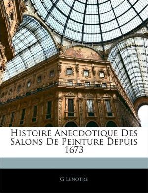 Histoire Anecdotique Des Salons De Peinture Depuis 1673 - G Lenotre