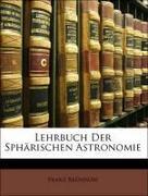 Brünnow, Franz: Lehrbuch Der Sphärischen Astronomie
