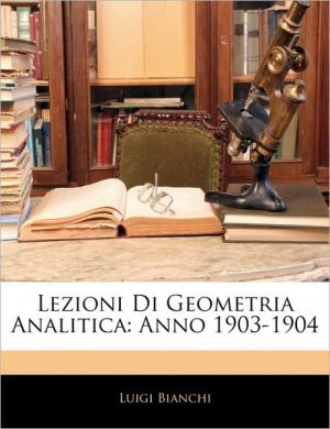 Lezioni Di Geometria Analitica - Luigi Bianchi