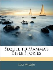Sequel To Mamma's Bible Stories - Lucy Wilson